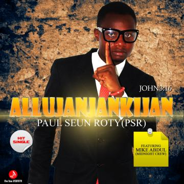 "{PREMIERE} Paul Seun Roty (PSR) – John 3:16 ""Allujanjankijan"" (Feat. Mike Abdul)"