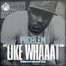 Problem ft. Bad Lucc – Like Whaaat (Official Music Video)