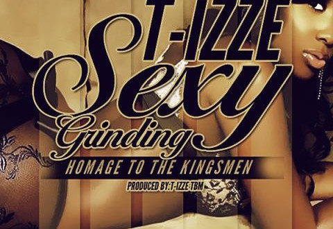 [MUSIC] Sexy Grinding (Homage To The Kingsmen) – T-IZZE (@Tizzeon)