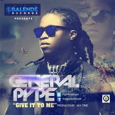 GENERAL PYPE -GIVE IT TO ME