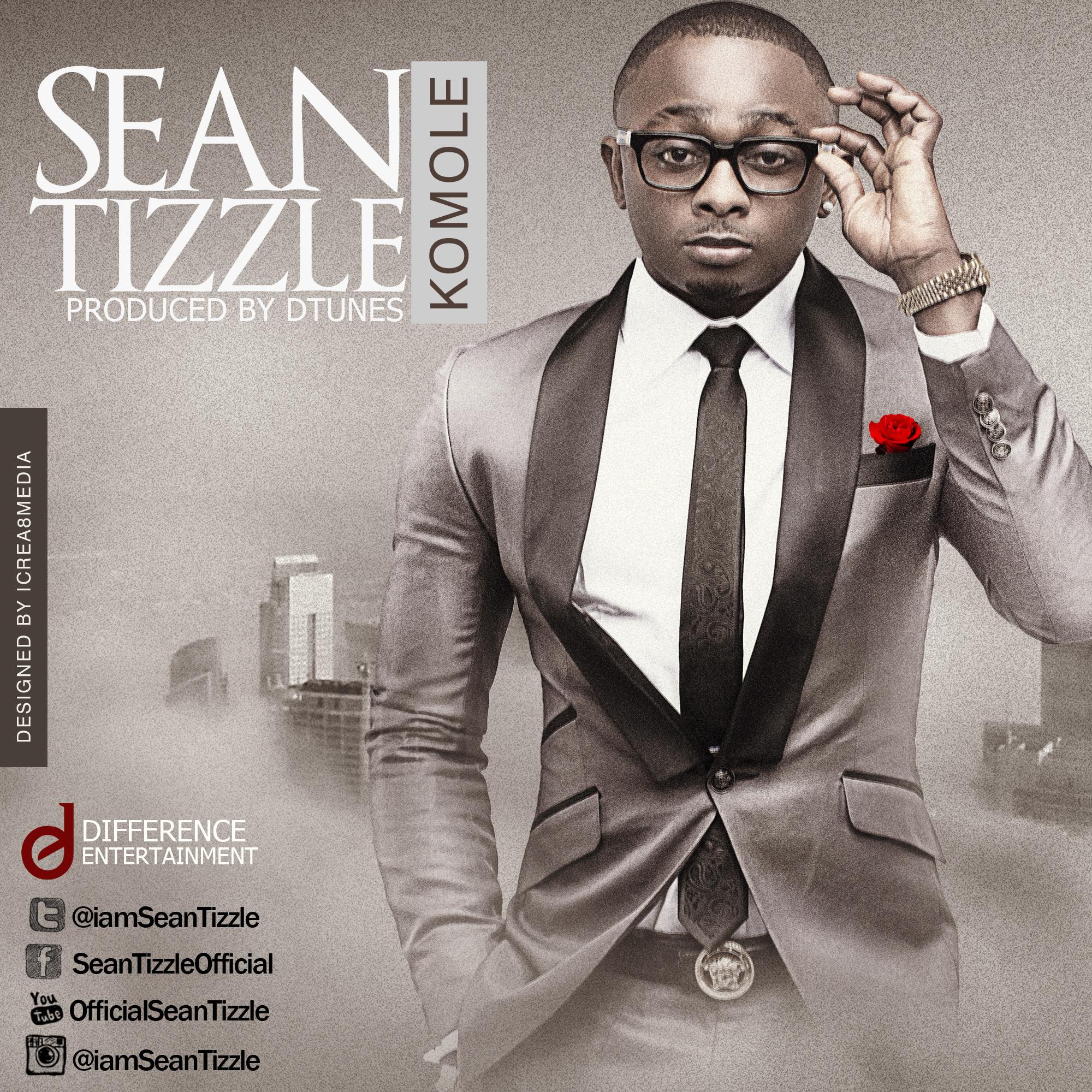 New musik :SEAN TIZZLE -KOMOLE