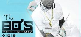 MIXTAPE: Dj Baddo The 80's Party Mix @Djbaddo @Baddoentworld