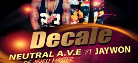 New Music: Neutral A.V.E @neutral333 ft Jaywon @jaywonjuwonlo – DECALE