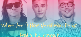 New Music: Kid Konnect – Where Are Ü Now Ft. Skrillex, Justin Beiber & Diplo (AfroFusion Remix)