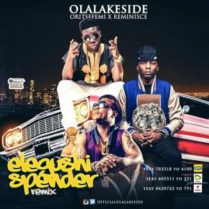 Olalakeside Ft Oritse Femi & Reminisce - Elegushi Spender Remix