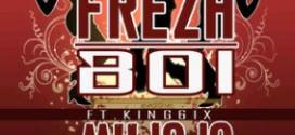 New Music: FREZHBOI [@iam_frezhboi] – MUJOJO REMIX FT. KING 6IX (PROD. BY NELLY B)