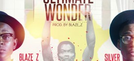 Music: Blaze-Z x Silver – Ultimate Wonder (@IamBlaze_zii @Callme_Silver)