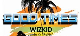 New Music: WizKid – Good Times freestyle (Jamie xx refix)