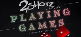 New Music: 2Shotz – Playing Games ft. Sojay