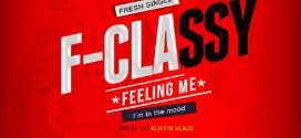 VIDEO: F-Classy – Feeling Me (In The Mood) @itsFclassy