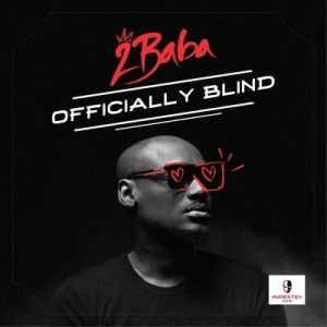 PREMIERE: 2Baba – Officially Blind @ireporterng