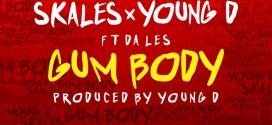PREMIERE: Skales x Young D – Gum Body Ft. Da Les
