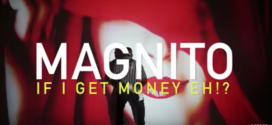 VIDEO: Magnito – If I Get Money Eh