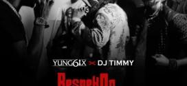 Yung6ix x DJ Timmy – Respek On My Name (Prod. By Disally)