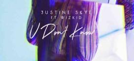 Justine Skye ft Wizkid – U Don't Know
