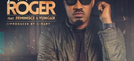 New Music Phlex – ROGER ft Reminisce & Yung6ix