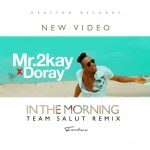 mr-2kay-in-the-morning-ft-doray-video-poster-696x696