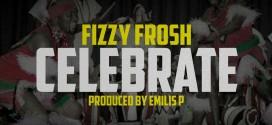 Fizzy Frosh – Celebrate (Prod. By Emilis P) | @fizzyfrosh1