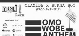 PREMIERE: Olamide – Omo Wobe Anthem Ft. Burna Boy (Prod. By Pheelz)
