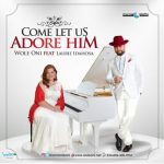 wole-oni-come-let-us-adore-him-ft-laurie-idahosa-696x700