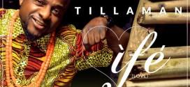 [Music + Video] Tillaman – Ife
