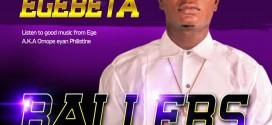 MUSIC: Ege Beta – Ballers | The real Aja N Saare (Gbera) Crooner