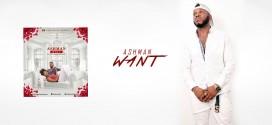 MUSIC: Ashman – Want (Prod by BlazeBeat) @ashampolashasha