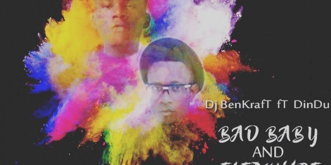 NEW MUSIC: DJ Benkraft ft Dindu – Eledumare & Bad Baby