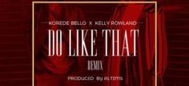 Korede Bello – Do Like That Ft. Kelly Rowland