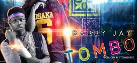 MUSIC: Pappy Jay – Tombo (Prod. StormzBeat) | @PappyJay3