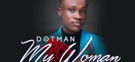 Dotman – My Woman (Prod. By EbenJazzBeat)