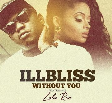 iLLbliss – Without You ft. Lola Rae