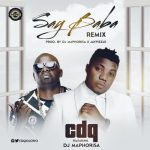 CDQ-–-Say-Baba-Remix-Ft.-DJ-Maphorisa