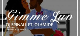 DJ Spinall – Gimme Luv Ft. Olamide (Prod. By Pheelz & DJ Spinall)