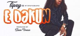 New Music: Tipsy – E Dakun (Prod By Sean Focus)