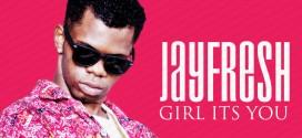 Music: Jayfresh – Girl Its You |