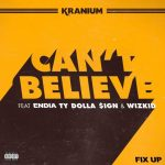 KRANIUM-Cant-Believe-FIX-UP-Ft-ENDIA-TY-DOLLA-IGN-WIZKID-mp3-mp3-image-696x696
