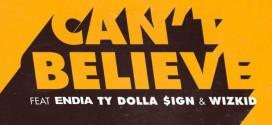 Endia – Can't Believe (Kranium Cover) Ft. Endia, TY Dollar $ign & Wizkid