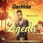 Osckido - 2Geda (Prod. By Jazz Wheezy)