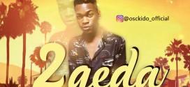 Osckido – 2Geda (Prod. By Jazz Wheezy) | @Osckido