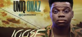Music: Uniq Onaz – Loose Gad (Prod. Soft Tunez) | @Uniqonaz