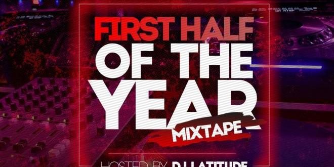 *MIXTAPE: Dj Latitude – First Half Of The Year Mix | **@Dj_latitude*