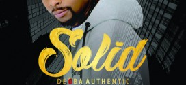 "New Music -Deoba Authentic's -""Solid"" @deobaauthentic"