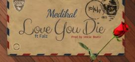 Medikal – Love You Die Ft. Falz