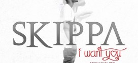 Skippa – I Want You Cc @I_am_Skippa