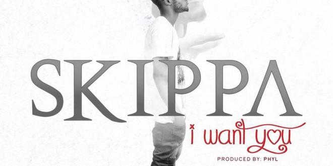 Skippa – I Want You Cc @I_am_Skippa