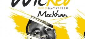 NEW MUSIC: Meekhan – Wicked (Prod. B-Mystireo) | @Meekhan4
