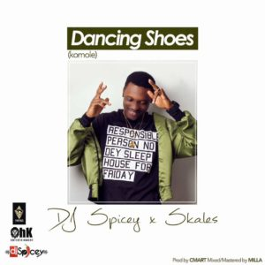 Dj Spicey ft Skales – Dancing Shoes (Komole)* @iamdjspicey @youngskales